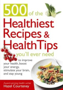 500 Of The Healthiest  Recipes And Health Tips You'll Ever Need