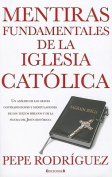 Mentiras Fundamentales de la Iglesia Catolica = Fundamental Lies of Catholic Church [Spanish]