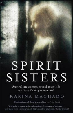 Spirit Sisters: Australian Women Reveal True-Life Stories of the Paranormal