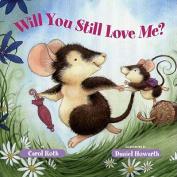 Will You Still Love Me? [Board Book]