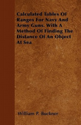 Calculated Tables of Ranges for Navy and Army Guns. with a Method of Finding the Distance of an Object at Sea