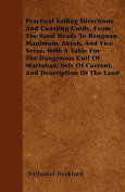 Practical Sailing Directions and Coasting Guide, from the Sand Heads to Rangoon, Maulmain, Akyab, and Vice Versa; With a Table for the Dangerous Gulf