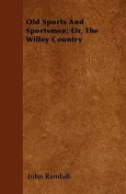 Old Sports and Sportsmen; Or, the Willey Country