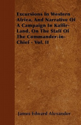 Excursions in Western Africa, and Narrative of a Campaign in Kaffir-Land, on the Staff of the Commander-In-Chief - Vol. II