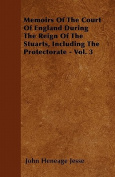 Memoirs of the Court of England During the Reign of the Stuarts, Including the Protectorate - Vol. 3