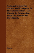 An Inquiry Into the Nature and Prospects of the Adamite Race - As Viewed in Connection with the Scheme of Christianity