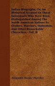 Indian Biography, Or, an Historical Account of Those Individuals Who Have Been Distinguished Among the North American Natives as Orators, Warriors, St