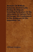 Memoirs of William Sampson, an Irish Exile; Written by Himself. Including Particulars of His Adventures in Various Parts of Europe, His Confinement in