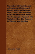 Narrative of the Life and Adventures of Giovanni Finati, Native of Ferrara; Who, Under the Assumed Name of Mahomet, Made the Campaigns Against the Wah