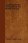 Handbook to the Antiquities in the British Museum