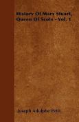 History of Mary Stuart, Queen of Scots - Vol. 1
