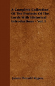 A Complete Collection of the Protests of the Lords with Historical Introductions - Vol. I