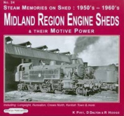 Steam Memories on Shed 1950's-1960's Midland Region Engine Sheds: and Their Motive Power