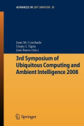 3rd Symposium of Ubiquitous Computing and Ambient Intelligence 2008