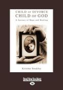 Child of Divorce, Child of God [Large Print]