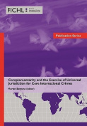 Complementarity and the Exercise of Universal Jurisdiction for Core International Crimes