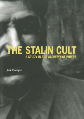 The Stalin Cult: A Study in the Alchemy of Power (The Yale-Hoover Series on Authoritarian Regimes)