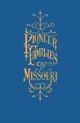 A History of the Pioneer Families of Missouri, with Numerous Sketches, Anecdotes, Adventures, Etc., Relating to Early Days in Missouri