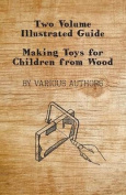 Two Volume Illustrated Guide - Making Toys for Children from Wood