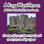 A Royal Residence--A Kid's Guide to Windsor Castle