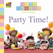 Party Time! (Play School S.) [Board book]