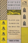 Plants and Flowers for the Honey Bee - A Collection of Articles on Varieties of Plants and Their Interaction with Bees