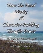 How the Mind Works & Character-Building Thought Power