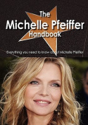 The Michelle Pfeiffer Handbook - Everything You Need to Know about Michelle Pfeiffer