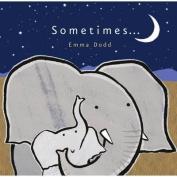 Sometimes ... (Emma Dodd Series) [Board book]