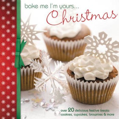 Bake Me I'm Yours... Christmas: Over 20 Delicious Festive Treats: Cookies, Cupcakes, Brownies & More (Bake Me, I'm Yours...)
