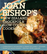 Joan Bishop's New Zealand Crockpot and Slow Cooker Cookbook