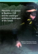 Mesolithic Occupation at Bouldnor Cliff and the Submerged Prehistoric Landscapes of the Solent
