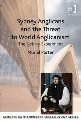 Sydney Anglicans and the Threat to World Anglicanism: The Sydney Experiment (Ashgate Contemporary Ecclesiology)