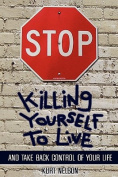 STOP Killing Yourself to Live