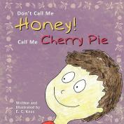 Don't Call Me Honey! Call Me Cherry Pie
