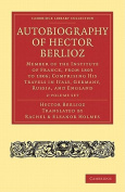 Autobiography of Hector Berlioz 2 Volume Set