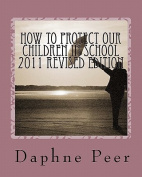 How to Protect Our Children in School 2011 Revised Edition