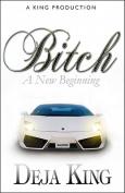Bitch a New Beginning