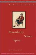 Masculinity, Senses, Spirit (Apercus