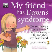 My Friend Has Down's Syndrome. Jennifer Moore-Mallinos
