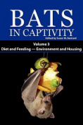 Bats in Captivity. Volume 3