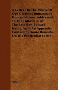 A   Letter on the Purity of Our Glorious Immanuel's Human Nature. Addressed to the Followers of the Late REV. Edward Irving; With an Appendix Containi