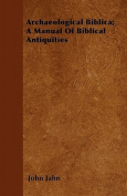 Archaeological Biblica; A Manual of Biblical Antiquities