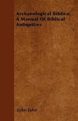 Archaeological Biblica; A Manual of Biblical Antiquities
