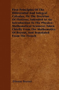 First Principles of the Differential and Integral Calculus, or the Doctrine of Fluxions, Intended as an Introduction to the Physico-Mathematical Scien