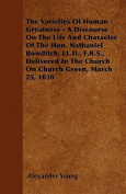 The Varieties of Human Greatness - A Discourse on the Life and Character of the Hon. Nathaniel Bowditch, LL.D., F.R.S., Delivered in the Church on Chu