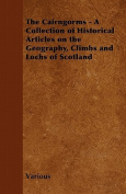 The Cairngorms - A Collection of Historical Articles on the Geography, Climbs and Lochs of Scotland