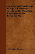 All Sorts and Conditions of Alps - A Historical Article on the Mountain Conditions of the European Alps