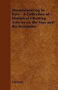 Mountaineering in Italy - A Collection of Historical Climbing Articles on the Alps and the Dolomites
