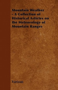 Mountain Weather - A Collection of Historical Articles on the Meteorology of Mountain Ranges